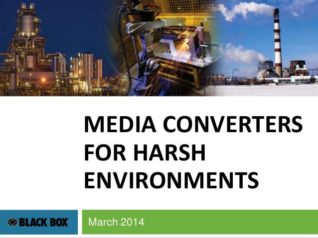 MEDIA CONVERTERS FOR HARSH ENVIRONMENTS March 2014