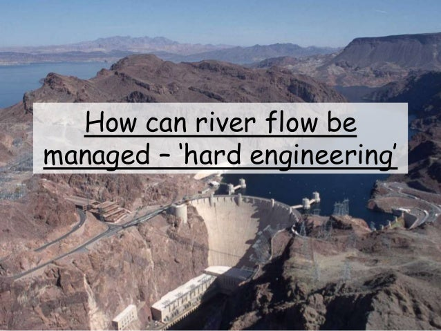 How can river flow be managed – 'hard engineering'