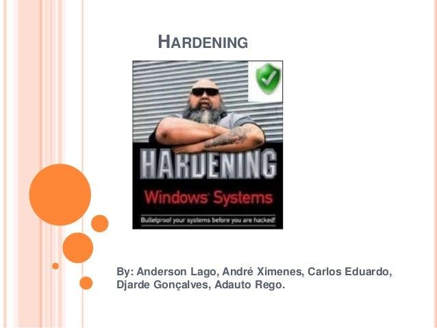 HARDENING By: Anderson Lago, André Ximenes, Carlos Eduardo, Djarde Gonçalves, Adauto Rego.
