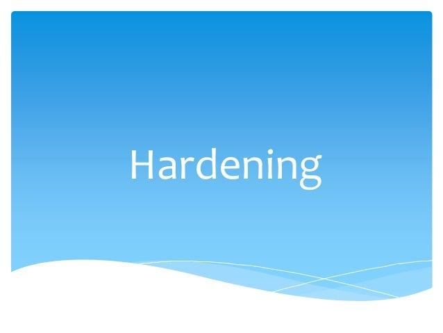 Hardening