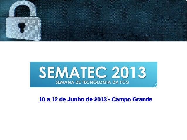 10 a 12 de Junho de 2013 - Campo Grande10 a 12 de Junho de 2013 - Campo Grande