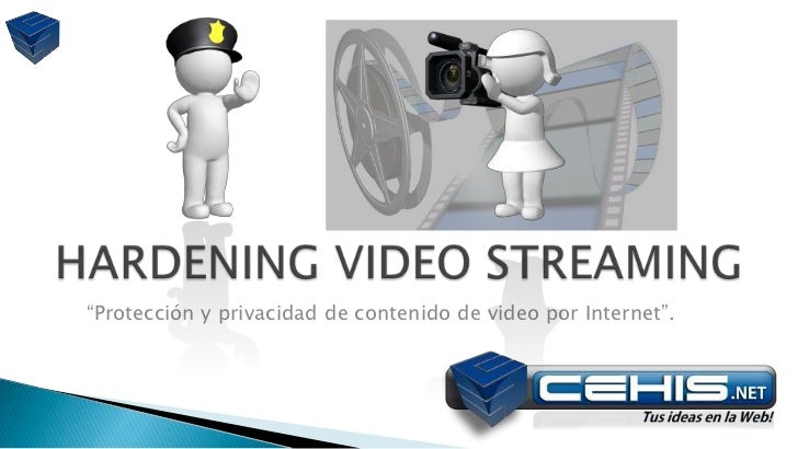 """HARDENING VIDEO STREAMING<br />""""Protección y privacidad de contenido de video por Internet"""".<br />"""