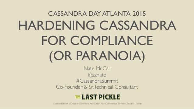 CASSANDRA DAY ATLANTA 2015 HARDENING CASSANDRA FOR COMPLIANCE (OR PARANOIA) Nate McCall @zznate #CassandraSummit Co-Founde...