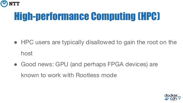 High-performance Computing (HPC) ● HPC users are typically disallowed to gain the root on the host ● Good news: GPU (and p...