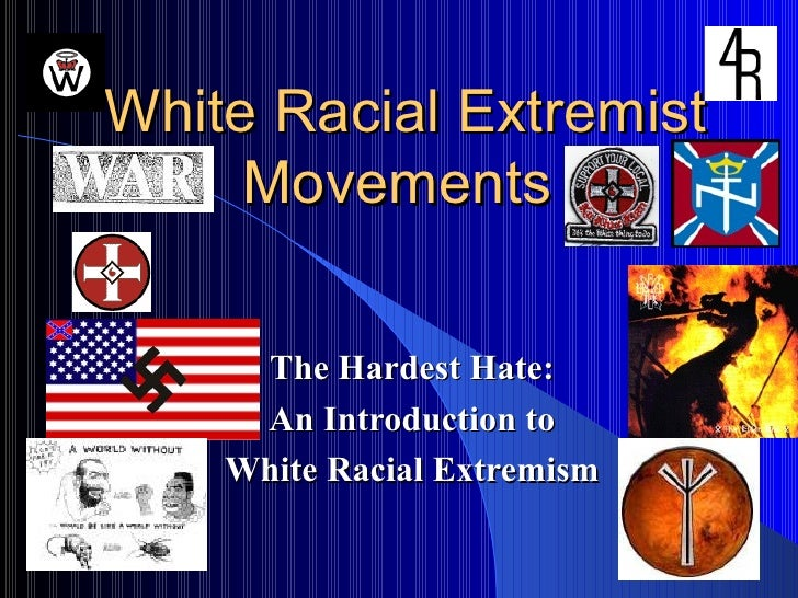 White Racial Extremist Movements  The Hardest Hate: An Introduction to White Racial Extremism