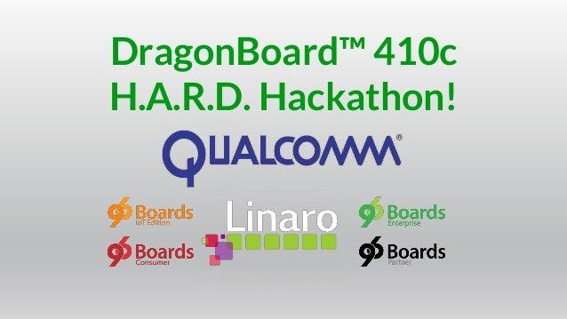 DragonBoard™ 410c H.A.R.D. Hackathon!
