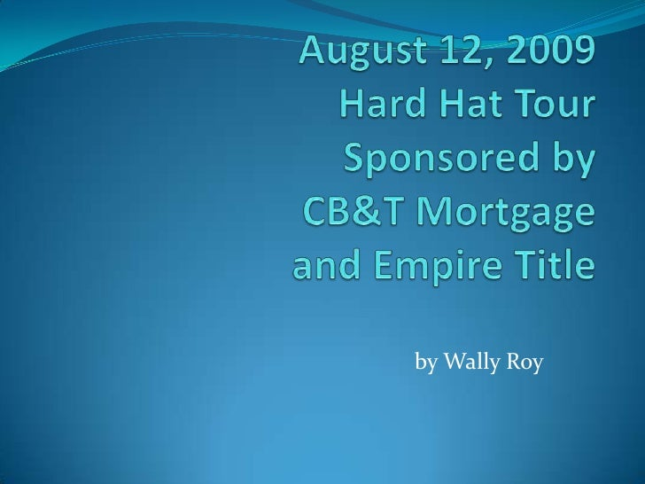 August 12, 2009 Hard Hat TourSponsored by CB&T Mortgage and Empire Title<br />by Wally Roy<br />