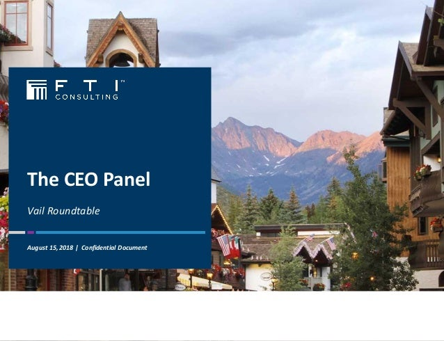 The CEO Panel Vail Roundtable August 15, 2018 | Confidential Document