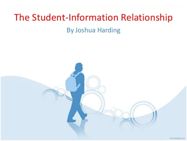 The Student-Information RelationshipBy Joshua Harding