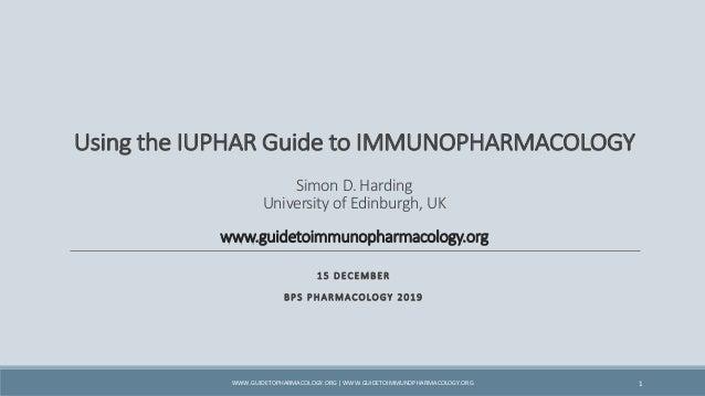 Using the IUPHAR Guide to IMMUNOPHARMACOLOGY Simon D. Harding University of Edinburgh, UK www.guidetoimmunopharmacology.or...