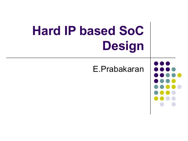 Hard IP based SoC Design E.Prabakaran