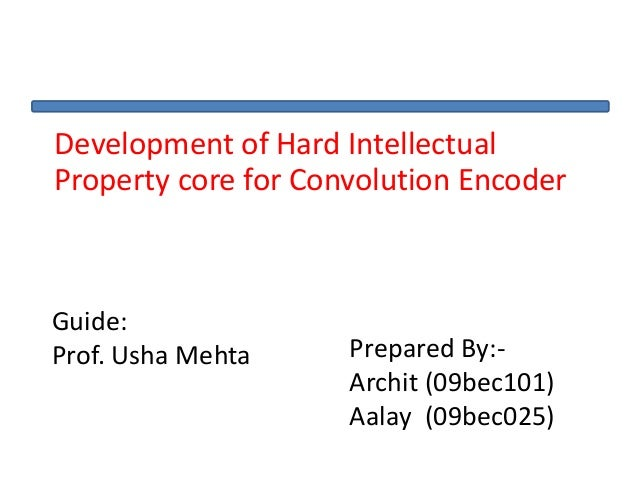 Development of Hard Intellectual Property core for Convolution Encoder Guide: Prof. Usha Mehta Prepared By:- Archit (09bec...