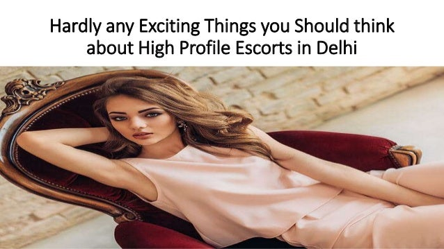 Hardly any Exciting Things you Should think about High Profile Escorts in Delhi