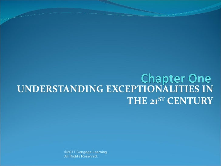 UNDERSTANDING EXCEPTIONALITIES IN                 THE 21ST CENTURY       ©2011 Cengage Learning.       All Rights Reserved.