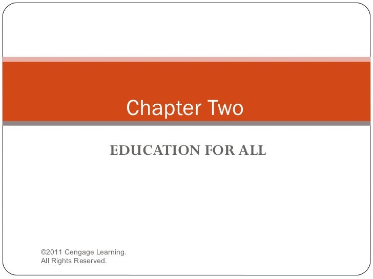 Chapter Two                  EDUCATION FOR ALL©2011 Cengage Learning.All Rights Reserved.