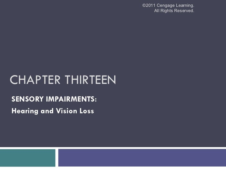 ©2011 Cengage Learning.                              All Rights Reserved.CHAPTER THIRTEENSENSORY IMPAIRMENTS:Hearing and V...