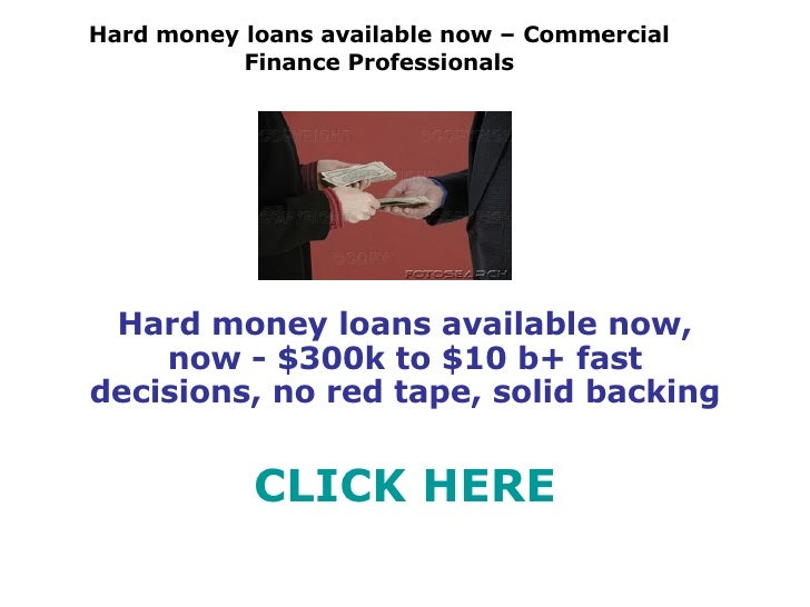 Hard money loans available now – Commercial Finance Professionals Hard money loans available now, now - $300k to $10 b+ fa...