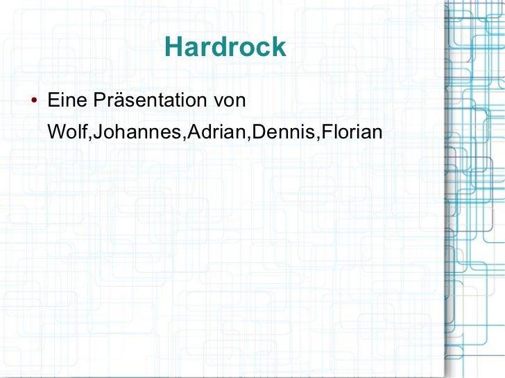 Hardrock●   Eine Präsentation von    Wolf,Johannes,Adrian,Dennis,Florian