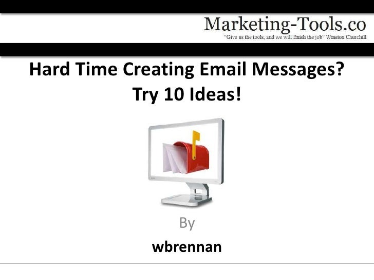 Hard Time Creating Email Messages?           Try 10 Ideas!                By             wbrennan