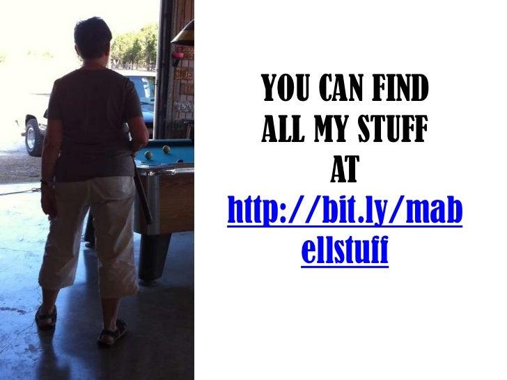 YOU CAN FIND   ALL MY STUFF         AThttp://bit.ly/mab      ellstuff