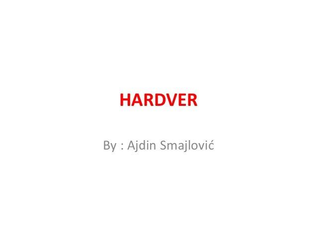 HARDVER  By : Ajdin Smajlović