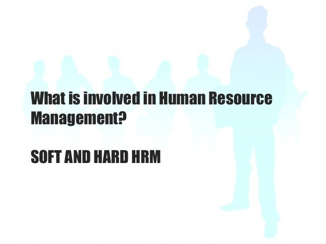 hard and soft hrm essay Custom essays on hard and soft approach of hrm this easy would therefore be looking at some of the hrm approaches used such as the harvard model hard and soft approach in conjunction with the real world of the thl industry and to determine wither the hard approach is more appropriate.