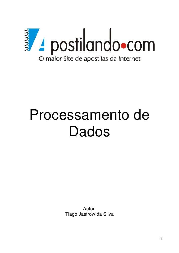 Processamento de     Dados            Autor:    Tiago Jastrow da Silva                             1