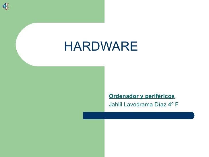 HARDWARE    Ordenador y periféricos    Jahlil Lavodrama Díaz 4º F