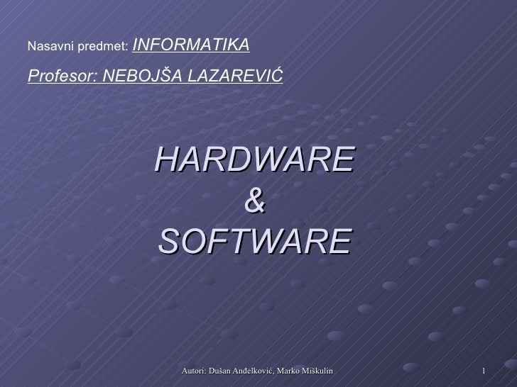 Nasavni predmet: INFORMATIKAProfesor: NEBOJŠA LAZAREVIĆ               HARDWARE                   &               SOFTWARE ...
