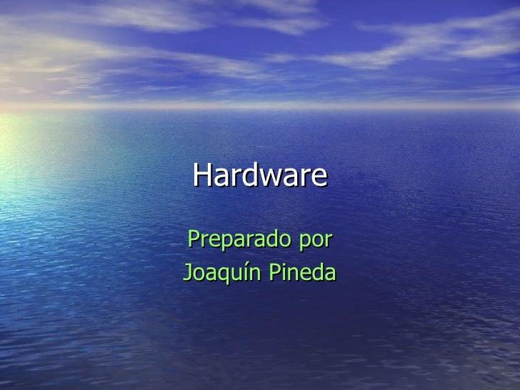Hardware Preparado por Joaquín Pineda