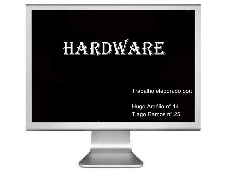 Hardware Trabalho elaborado por: Hugo Amélio nº 14  Tiago Ramos nº 25