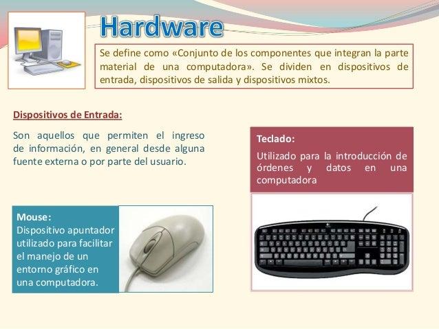 Se define como «Conjunto de los componentes que integran la parte                    material de una computadora». Se divi...