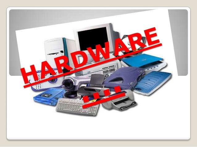  El  termino hardware esta compuesto por hard (duro) y ware (mercancías).   El  termino hardware lo empleamos para disti...