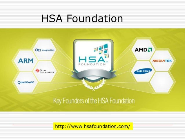 HSA (Heterogeneous System Architecture) Foundation  2012年 6月設立  AMD, ARM Holdings, Qualcomm, Samsung, Imagination Techno...
