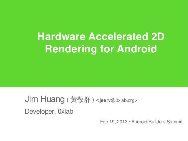 Hardware Accelerated 2D     Rendering for AndroidJim Huang ( 黃敬群 ) <jserv@0xlab.org>Developer, 0xlab                      ...