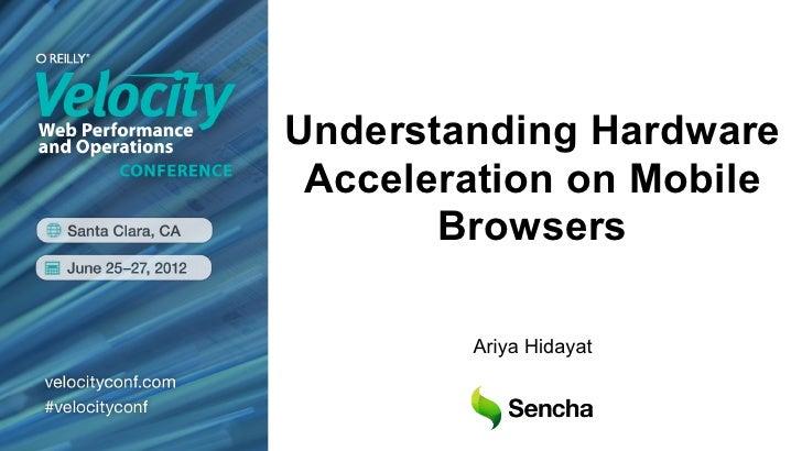 Understanding Hardware Acceleration on Mobile       Browsers        Ariya Hidayat