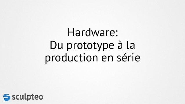 Hardware: Du prototype à la production en série
