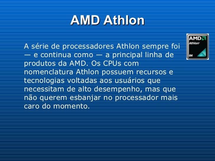 AMD Athlon A série de processadores Athlon sempre foi — e continua como — a principal linha de produtos da AMD. Os CPUs co...