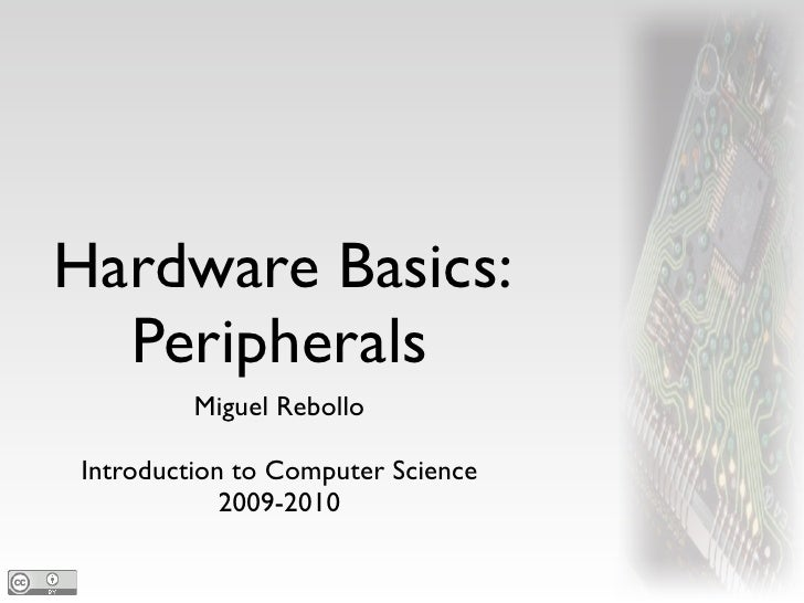 Hardware Basics:   Peripherals          Miguel Rebollo  Introduction to Computer Science             2009-2010