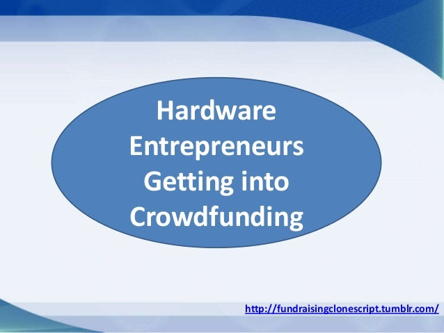 http://fundraisingclonescript.tumblr.com/ Hardware Entrepreneurs Getting into Crowdfunding
