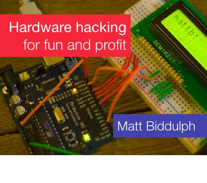 Hardware hacking   for fun and profit                      Matt Biddulph