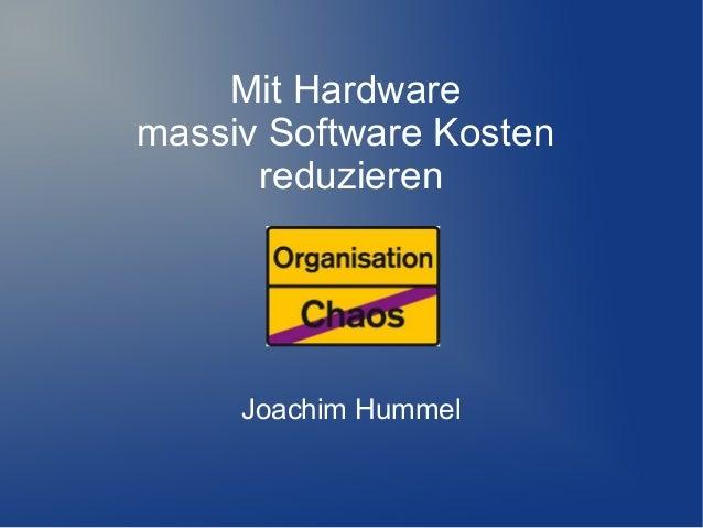 Mit Hardware massiv Software Kosten reduzieren  Joachim Hummel