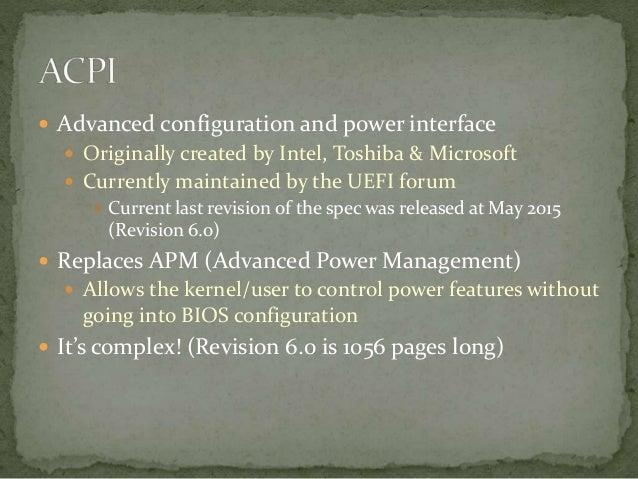  Divided to three major components  ACPI registers  ACPI BIOS  ACPI tables  AML – ACPI Machine Language  Requires a ...