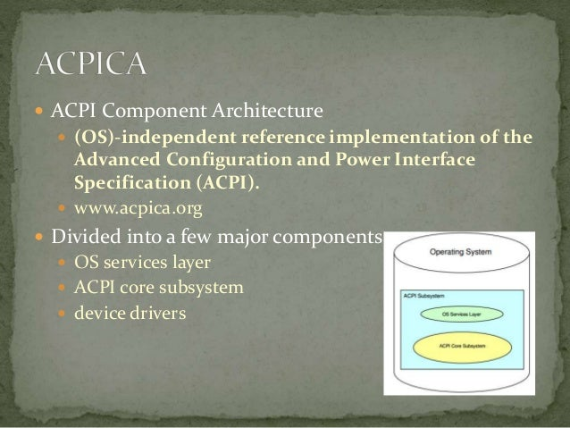  Intermediate layer between the ACPI core and the rest of the system  Translate syscall to a matching ACPI method  Stan...