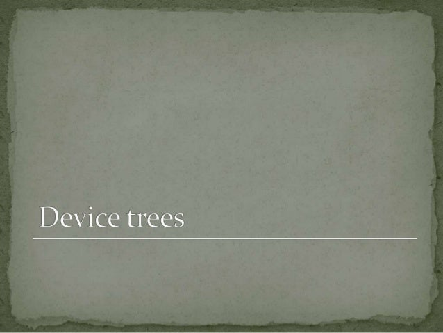 """Formal definition: """"The Device Tree is a data structure for describing hardware. Rather than hard coding every detail of a..."""