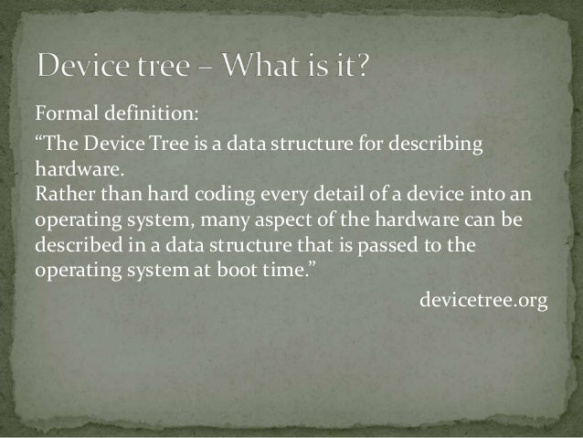  Device tree source (DTS)  Device tree bindings  Device tree blob (DTB)  Flattened Device Tree (FDT)  Device tree com...