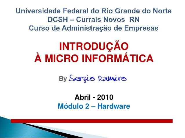 INTRODUÇÃOÀ MICRO INFORMÁTICA      Abril - 2010   Módulo 2 – Hardware
