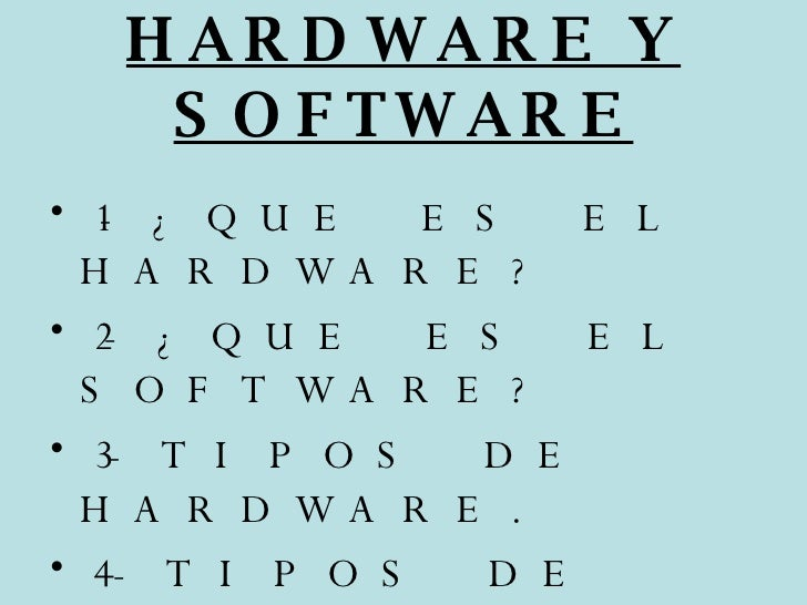 HARDWARE Y SOFTWARE <ul><li>1-¿QUE ES EL HARDWARE? </li></ul><ul><li>2-¿QUE ES EL SOFTWARE? </li></ul><ul><li>3-TIPOS DE H...
