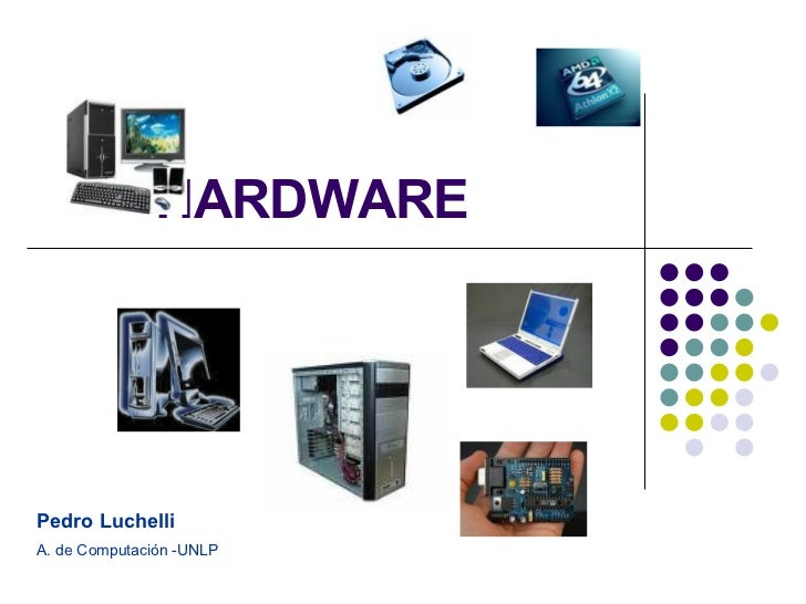 HARDWARE  Pedro Luchelli  A. de Computación -UNLP