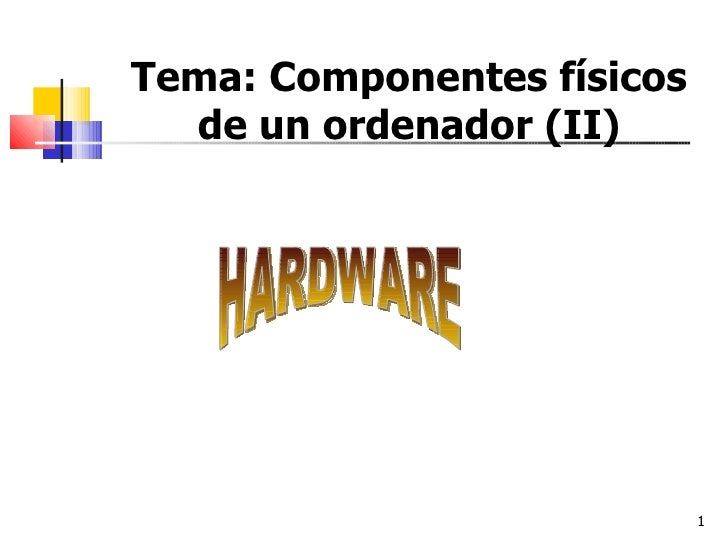 Tema: Componentes físicos de un ordenador (II) HARDWARE